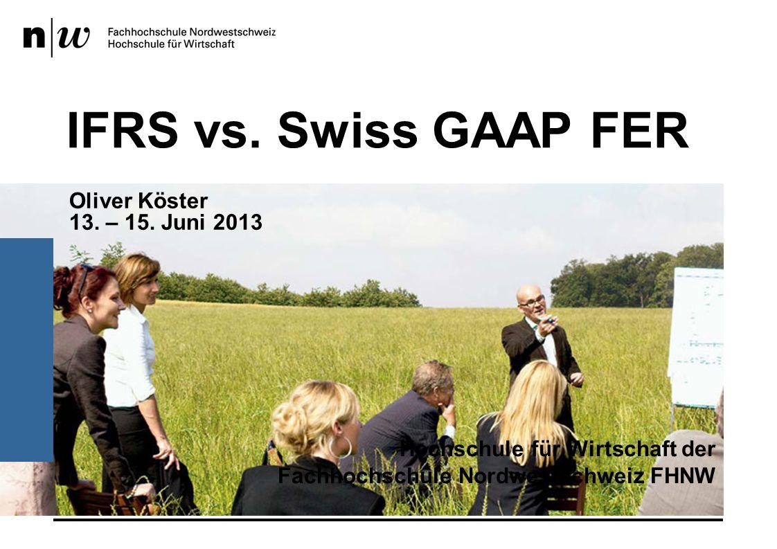 IFRS vs. Swiss GAAP FER Oliver Köster 13. – 15. Juni 2013