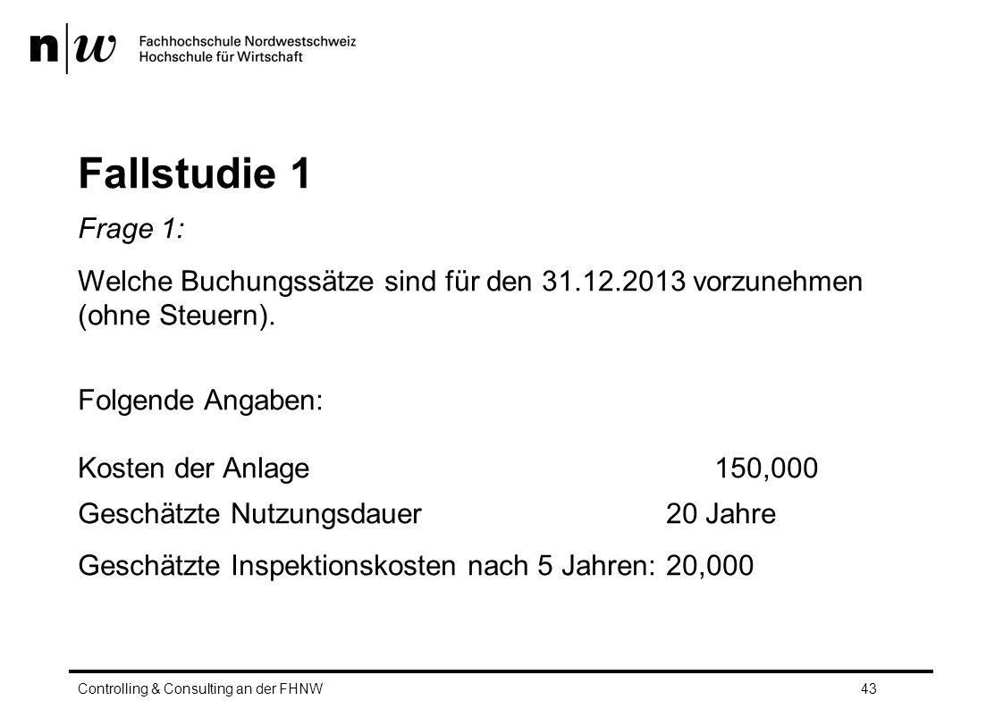Fallstudie 1 Frage 1: Welche Buchungssätze sind für den 31.12.2013 vorzunehmen (ohne Steuern). Folgende Angaben:
