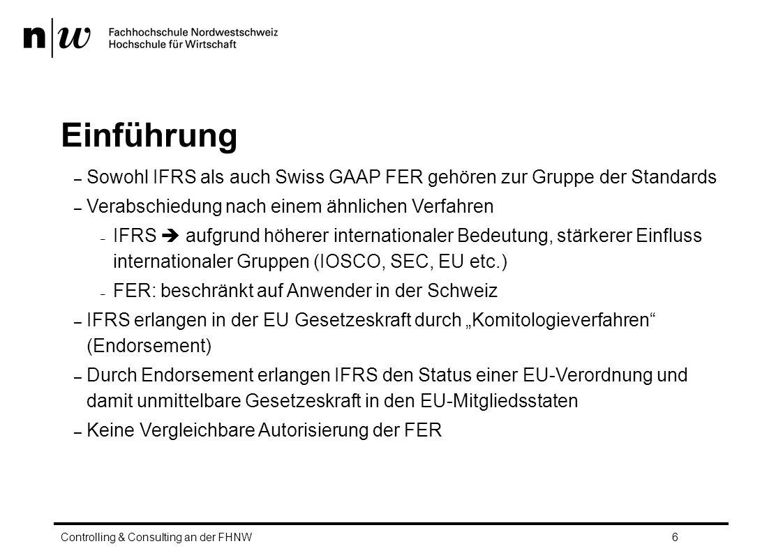 Einführung Sowohl IFRS als auch Swiss GAAP FER gehören zur Gruppe der Standards. Verabschiedung nach einem ähnlichen Verfahren.