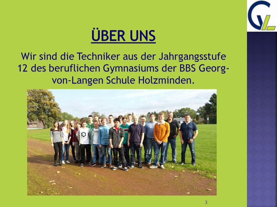 ÜBER UNS Wir sind die Techniker aus der Jahrgangsstufe 12 des beruflichen Gymnasiums der BBS Georg- von-Langen Schule Holzminden.