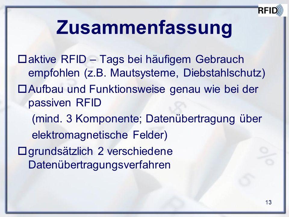 Zusammenfassung aktive RFID – Tags bei häufigem Gebrauch empfohlen (z.B. Mautsysteme, Diebstahlschutz)