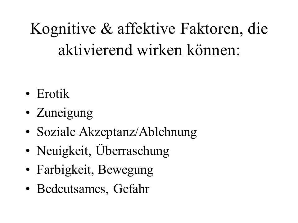 Kognitive & affektive Faktoren, die aktivierend wirken können: