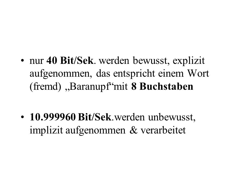"""nur 40 Bit/Sek. werden bewusst, explizit aufgenommen, das entspricht einem Wort (fremd) """"Baranupf mit 8 Buchstaben"""