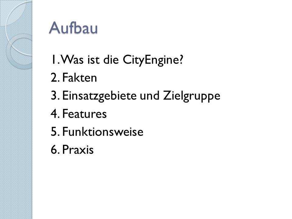 Aufbau 1. Was ist die CityEngine. 2. Fakten 3. Einsatzgebiete und Zielgruppe 4.