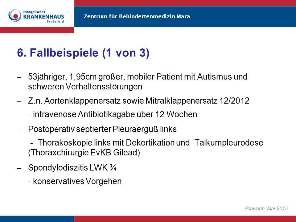 6. Fallbeispiele (1 von 3) 53jähriger, 1,95cm großer, mobiler Patient mit Autismus und schweren Verhaltensstörungen.