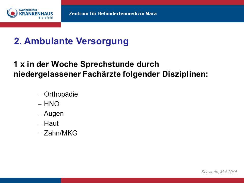2. Ambulante Versorgung 1 x in der Woche Sprechstunde durch niedergelassener Fachärzte folgender Disziplinen: