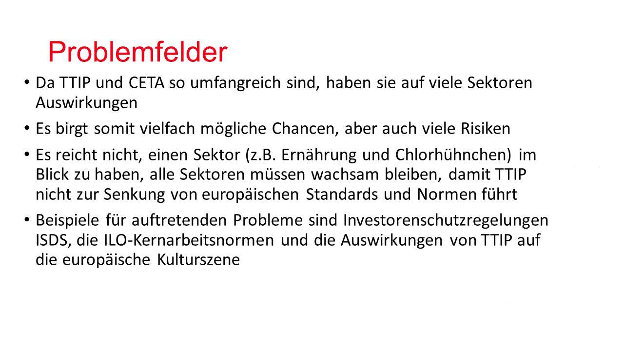 Problemfelder Da TTIP und CETA so umfangreich sind, haben sie auf viele Sektoren Auswirkungen.