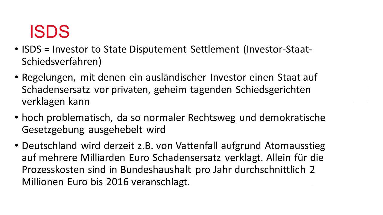 ISDS ISDS = Investor to State Disputement Settlement (Investor-Staat- Schiedsverfahren)