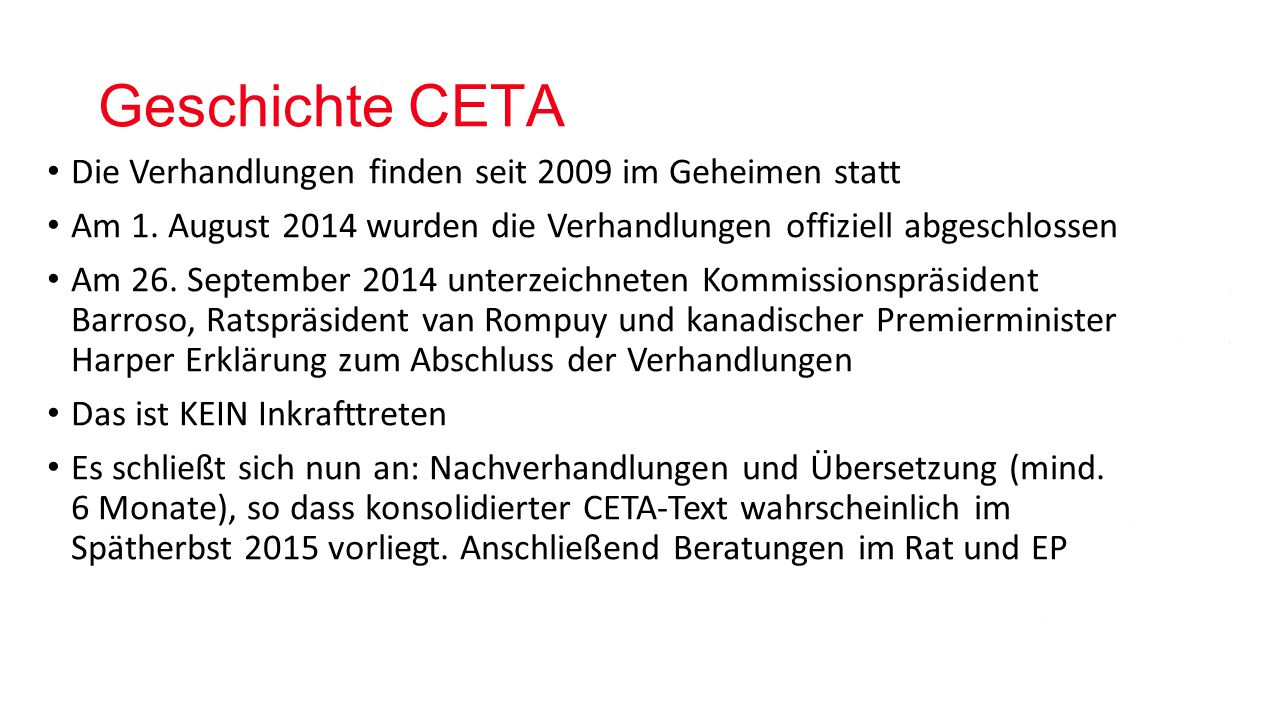 Geschichte CETA Die Verhandlungen finden seit 2009 im Geheimen statt