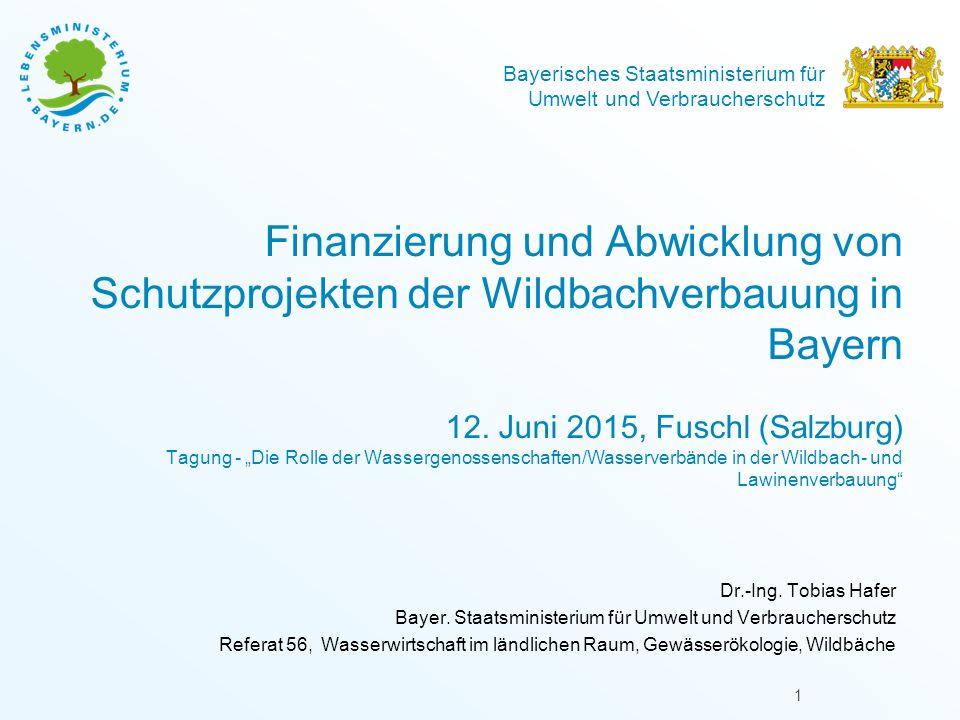 """Finanzierung und Abwicklung von Schutzprojekten der Wildbachverbauung in Bayern 12. Juni 2015, Fuschl (Salzburg) Tagung - """"Die Rolle der Wassergenossenschaften/Wasserverbände in der Wildbach- und Lawinenverbauung"""