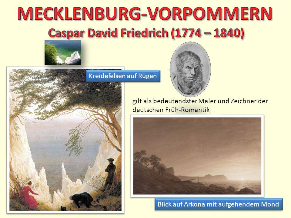 MECKLENBURG-VORPOMMERN Caspar David Friedrich (1774 – 1840)