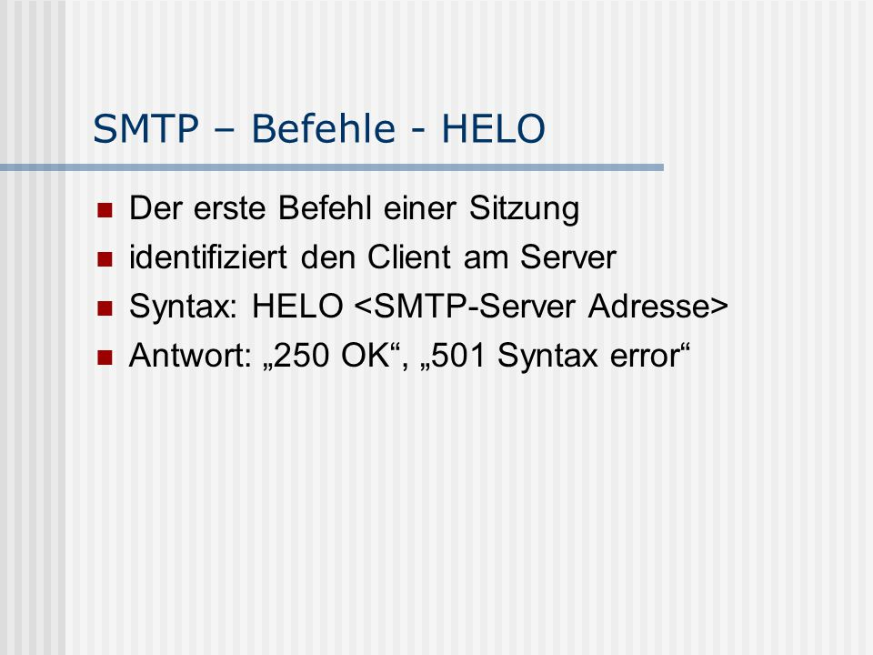 SMTP – Befehle - HELO Der erste Befehl einer Sitzung