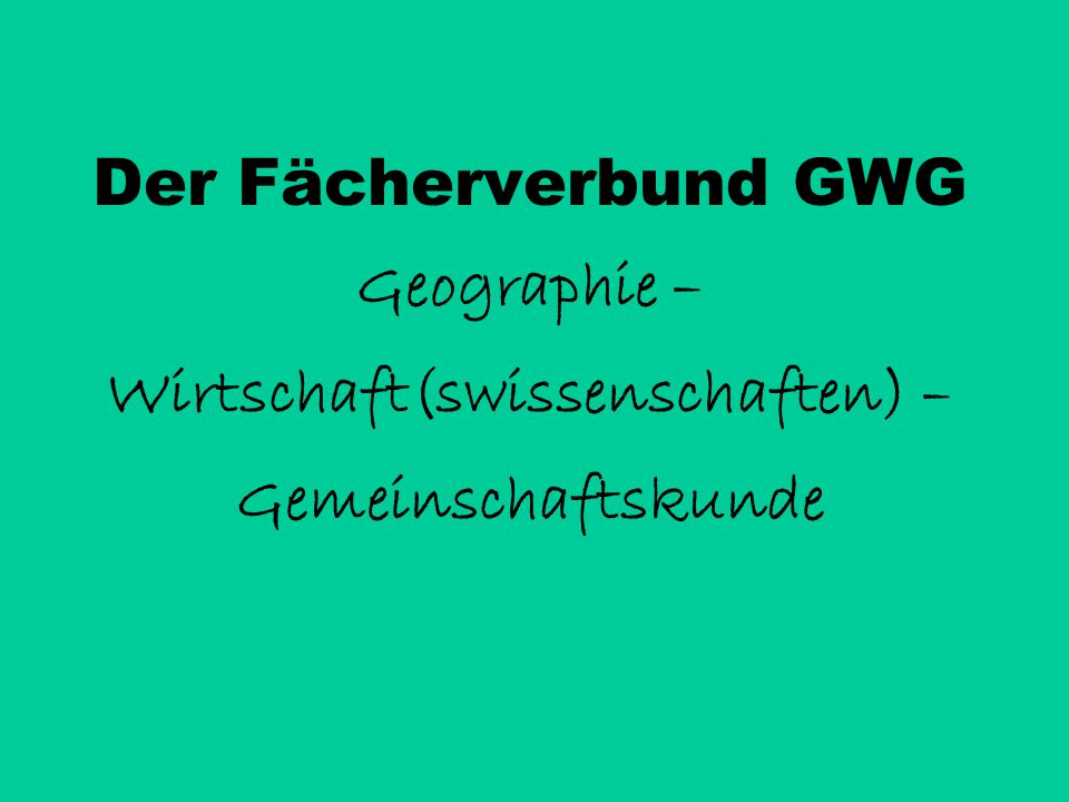 Der Fächerverbund GWG Geographie – Wirtschaft(swissenschaften) – Gemeinschaftskunde