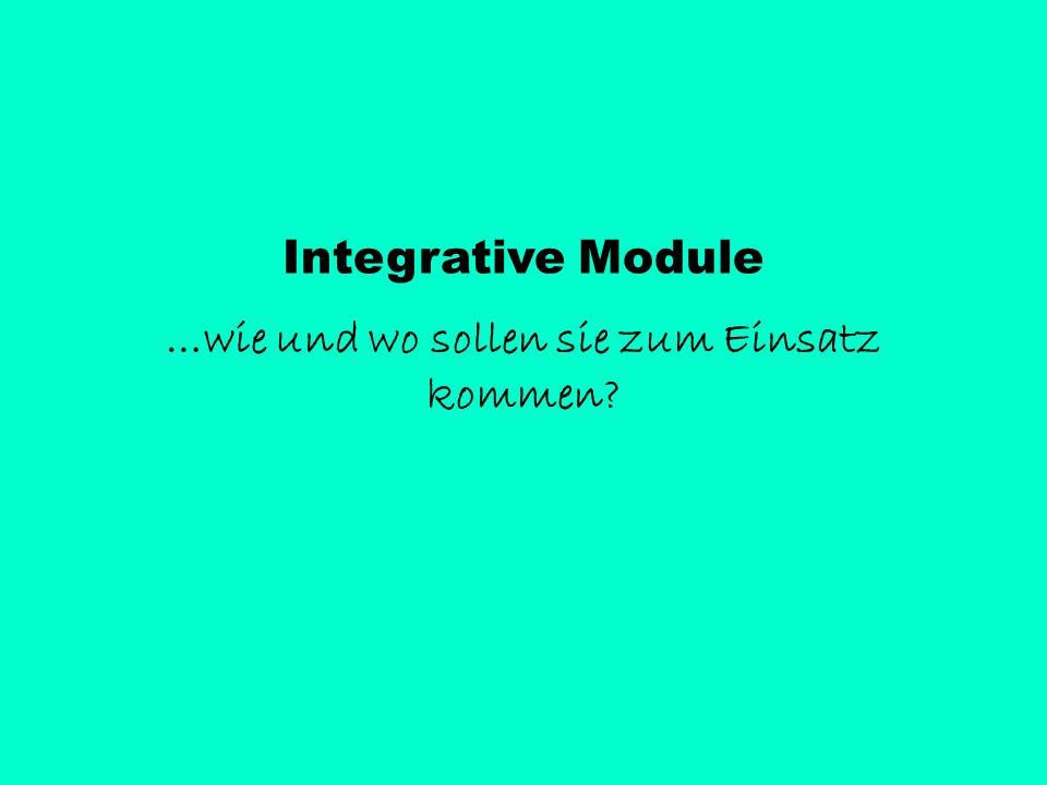 Integrative Module …wie und wo sollen sie zum Einsatz kommen