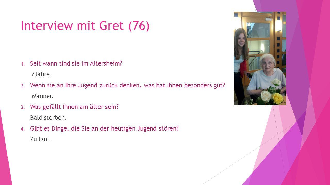 Interview mit Gret (76) Seit wann sind sie im Altersheim
