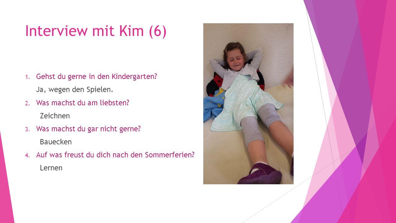 Interview mit Kim (6) Gehst du gerne in den Kindergarten