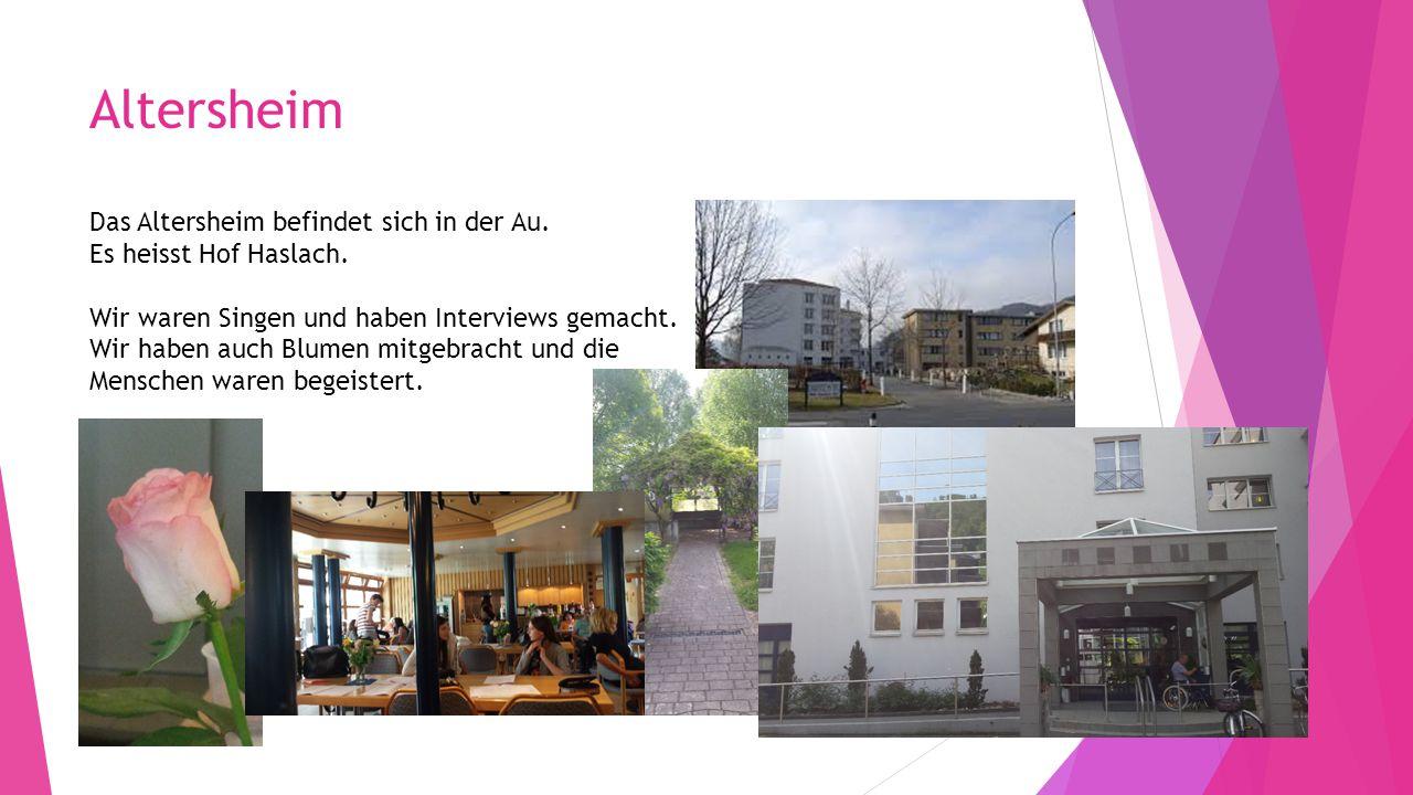 Altersheim Das Altersheim befindet sich in der Au.