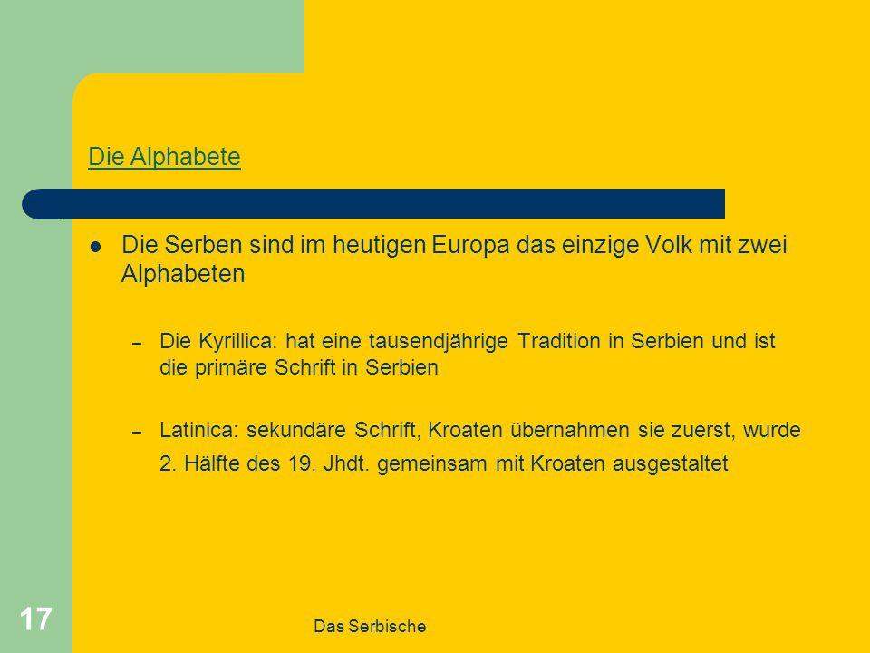 Die Alphabete Die Serben sind im heutigen Europa das einzige Volk mit zwei Alphabeten.