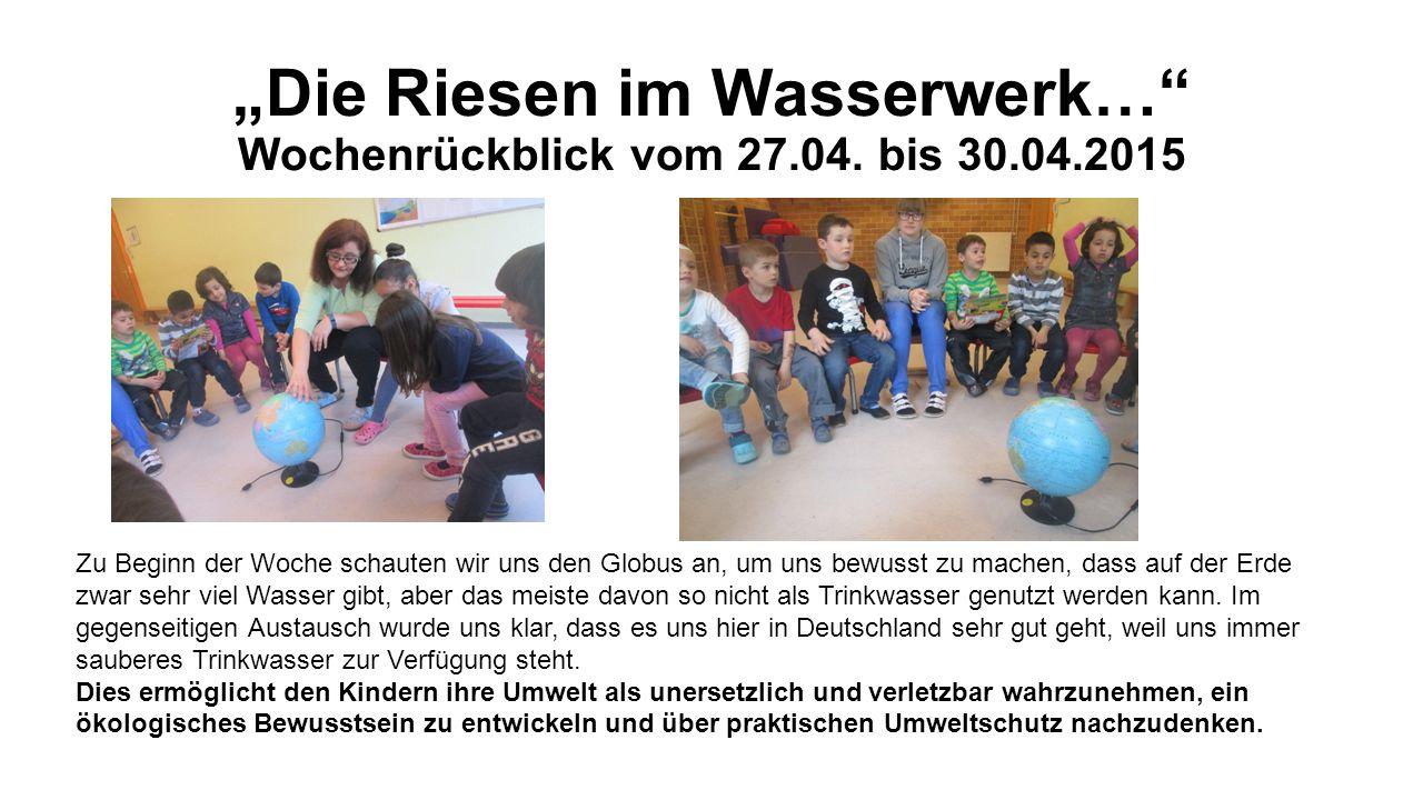 """""""Die Riesen im Wasserwerk… Wochenrückblick vom 27.04. bis 30.04.2015"""