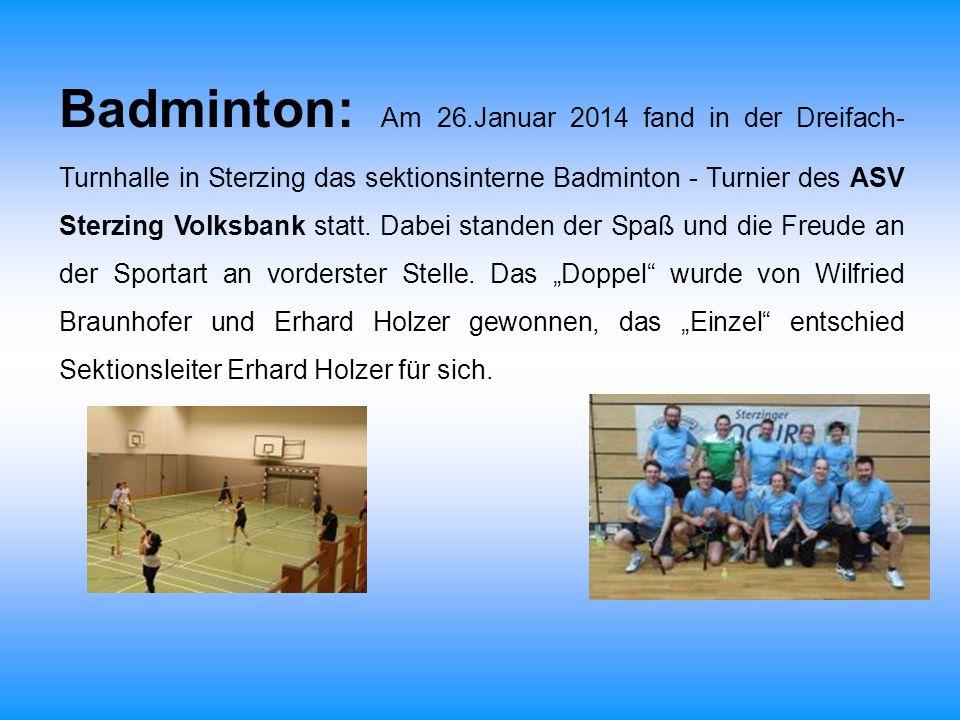 Badminton: Am 26.Januar 2014 fand in der Dreifach-Turnhalle in Sterzing das sektionsinterne Badminton - Turnier des ASV Sterzing Volksbank statt.