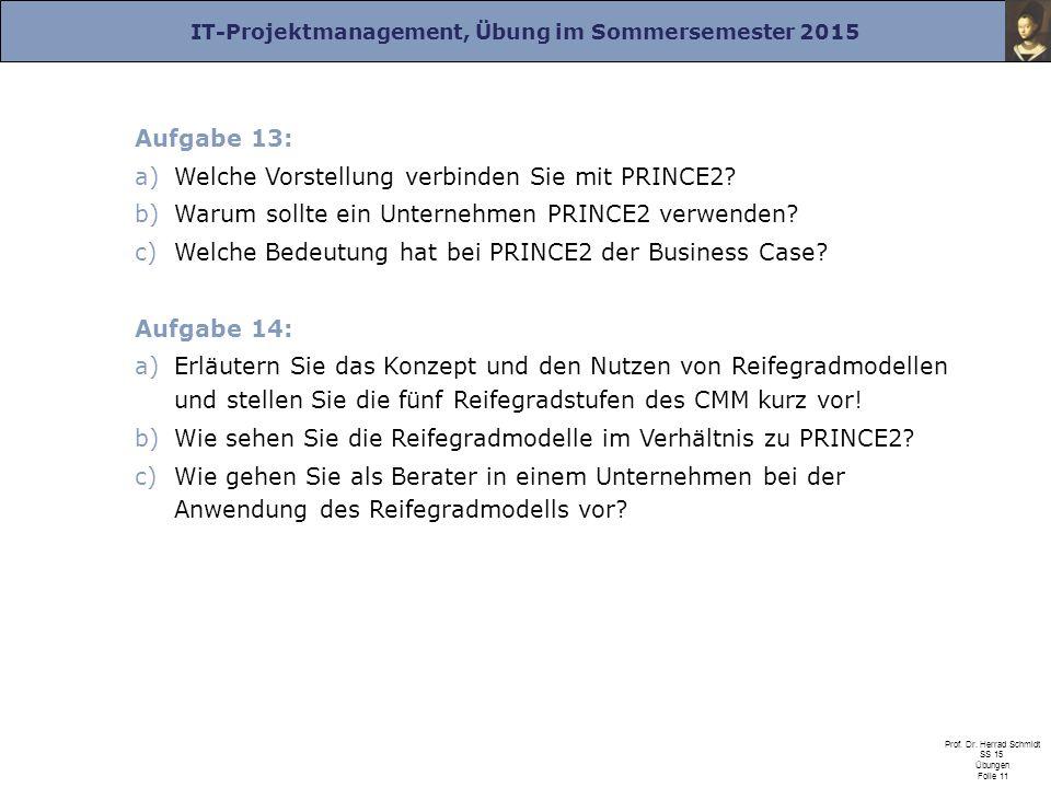 Aufgabe 13: Welche Vorstellung verbinden Sie mit PRINCE2 Warum sollte ein Unternehmen PRINCE2 verwenden