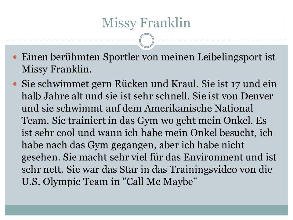 Missy Franklin Einen berühmten Sportler von meinen Leibelingsport ist Missy Franklin.