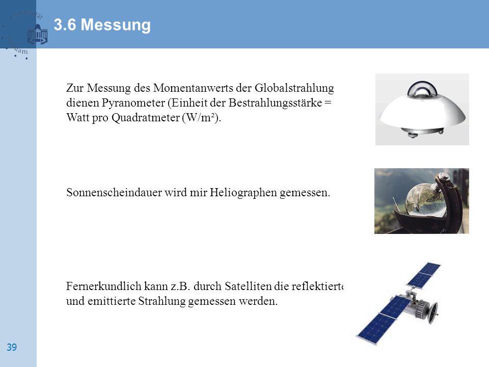 3.6 Messung Zur Messung des Momentanwerts der Globalstrahlung dienen Pyranometer (Einheit der Bestrahlungsstärke = Watt pro Quadratmeter (W/m²).