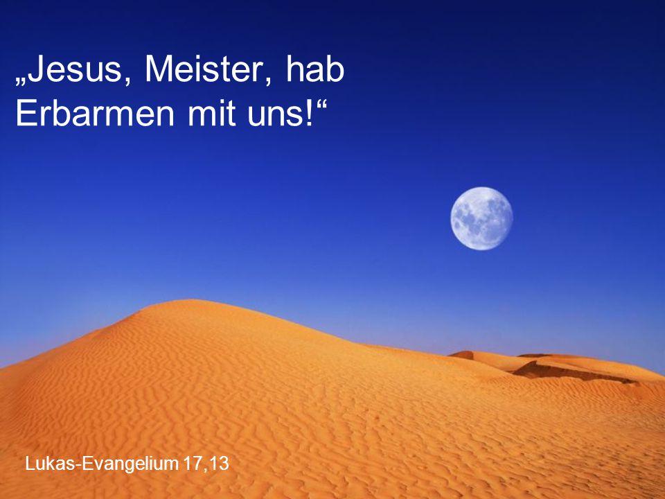 """""""Jesus, Meister, hab Erbarmen mit uns!"""