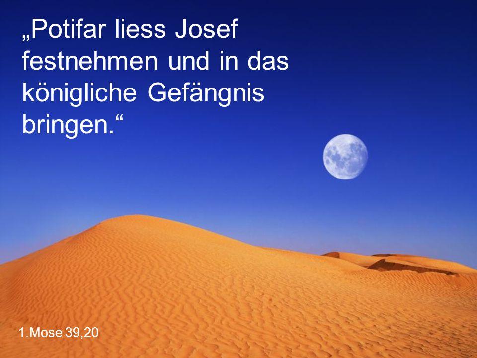 """""""Potifar liess Josef festnehmen und in das königliche Gefängnis bringen."""