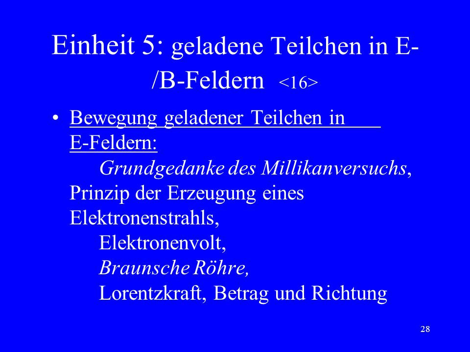Einheit 5: geladene Teilchen in E-/B-Feldern <16>