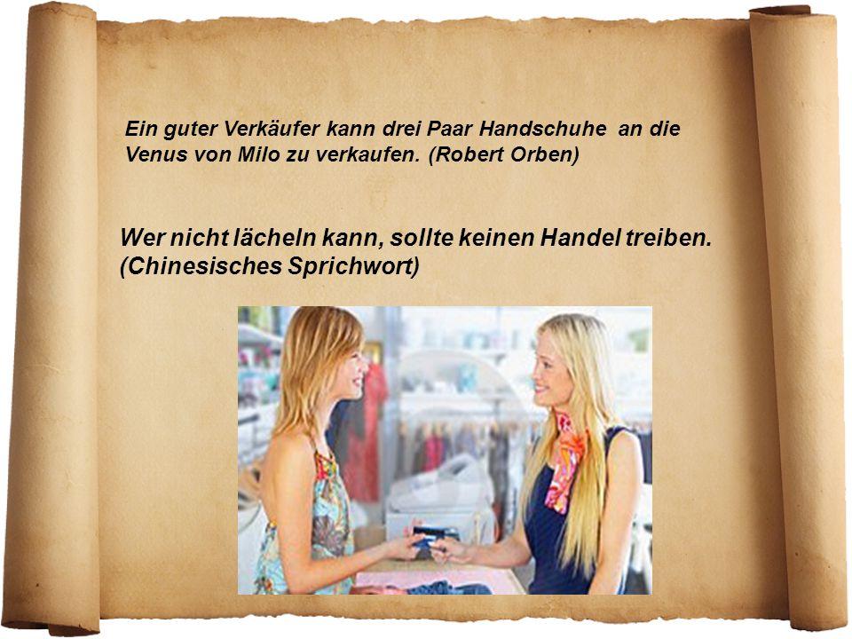 Ein guter Verkäufer kann drei Paar Handschuhe an die Venus von Milo zu verkaufen. (Robert Orben)