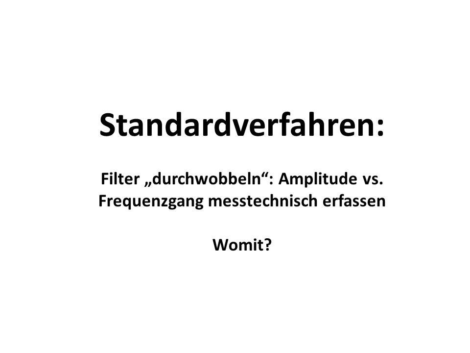 "Standardverfahren: Filter ""durchwobbeln : Amplitude vs. Frequenzgang messtechnisch erfassen Womit"
