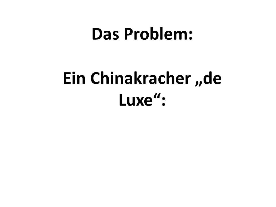 """Ein Chinakracher """"de Luxe :"""