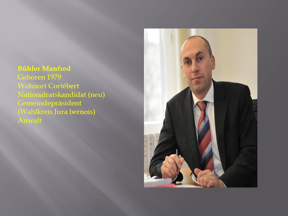 Bühler Manfred Geboren 1979. Wohnort Cortébert. Nationalratskandidat (neu) Gemeindepräsident. (Wahlkreis Jura bernois)
