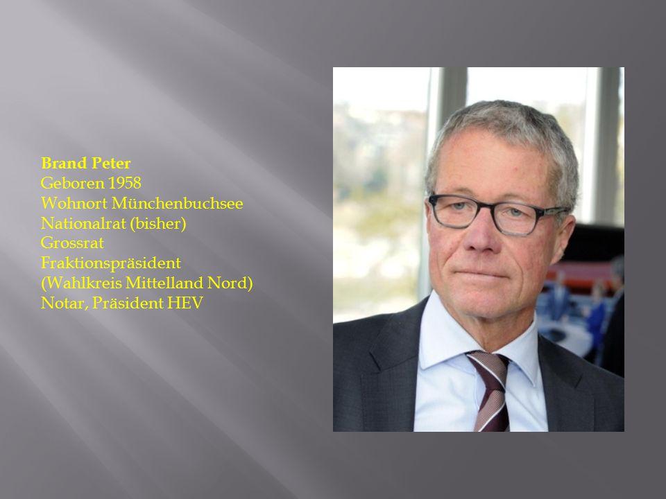 Brand Peter Geboren 1958. Wohnort Münchenbuchsee. Nationalrat (bisher) Grossrat. Fraktionspräsident.