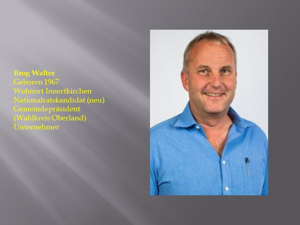 Brog Walter Geboren 1967. Wohnort Innertkirchen. Nationalratskandidat (neu) Gemeindepräsident. (Wahlkreis Oberland)