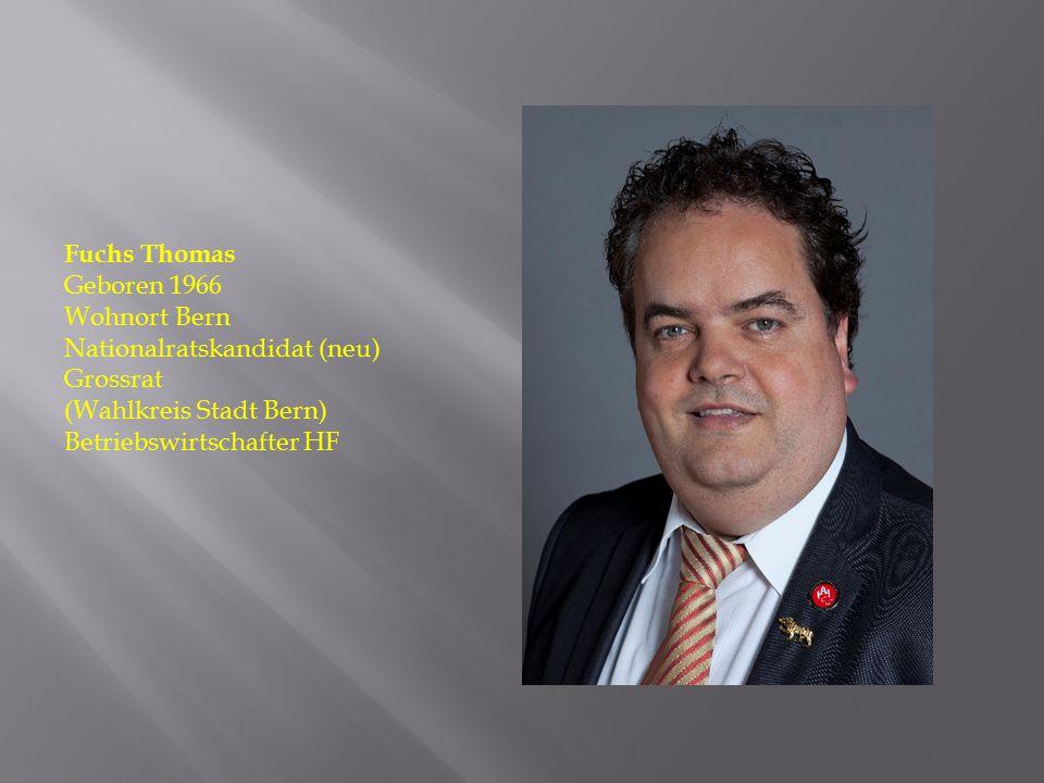 Fuchs Thomas Geboren 1966. Wohnort Bern. Nationalratskandidat (neu) Grossrat. (Wahlkreis Stadt Bern)