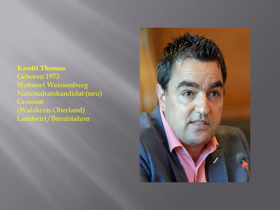 Knutti Thomas Geboren 1973. Wohnort Weissenburg. Nationalratskandidat (neu) Grossrat. (Wahlkreis Oberland)