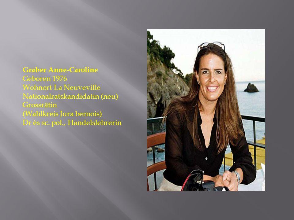 Graber Anne-Caroline Geboren 1976. Wohnort La Neuveville. Nationalratskandidatin (neu) Grossrätin.