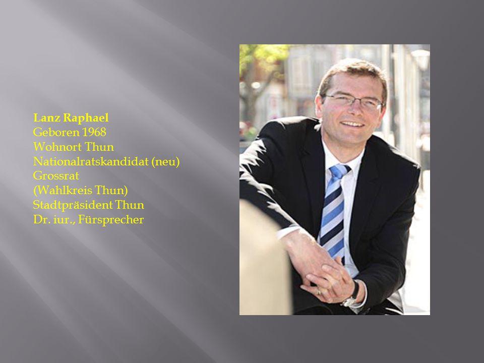 Lanz Raphael Geboren 1968. Wohnort Thun. Nationalratskandidat (neu) Grossrat. (Wahlkreis Thun) Stadtpräsident Thun.