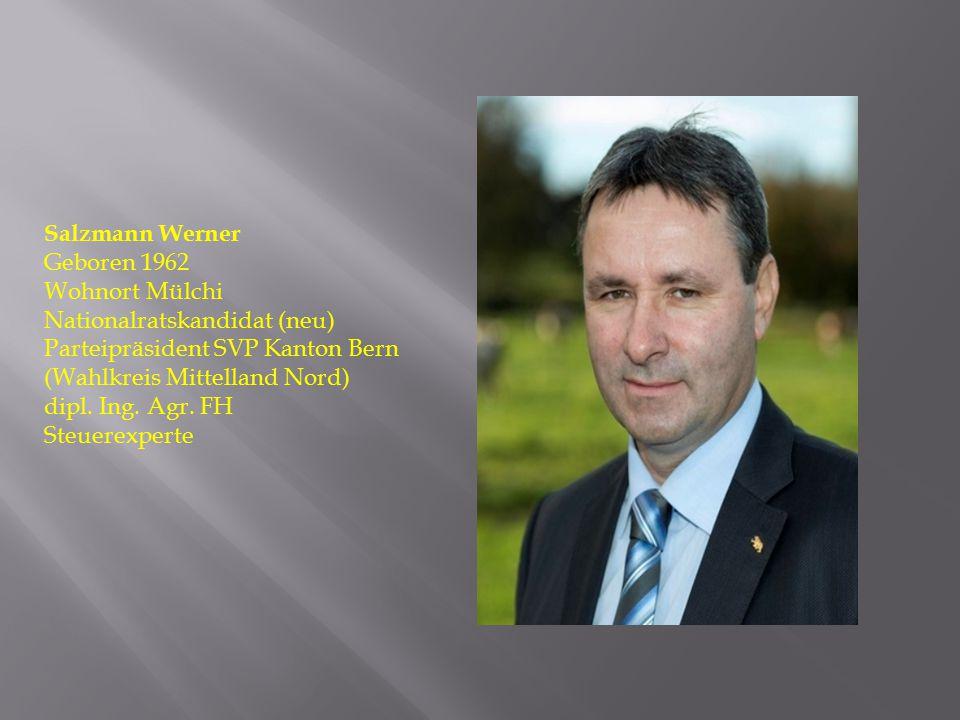 Salzmann Werner Geboren 1962. Wohnort Mülchi. Nationalratskandidat (neu) Parteipräsident SVP Kanton Bern.