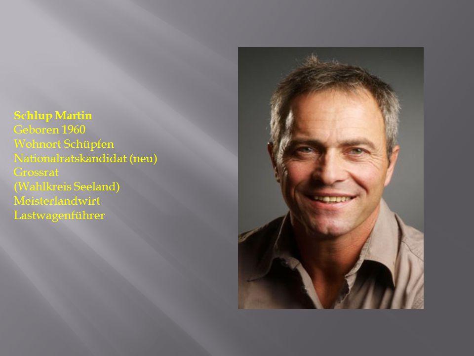 Schlup Martin Geboren 1960. Wohnort Schüpfen. Nationalratskandidat (neu) Grossrat. (Wahlkreis Seeland)