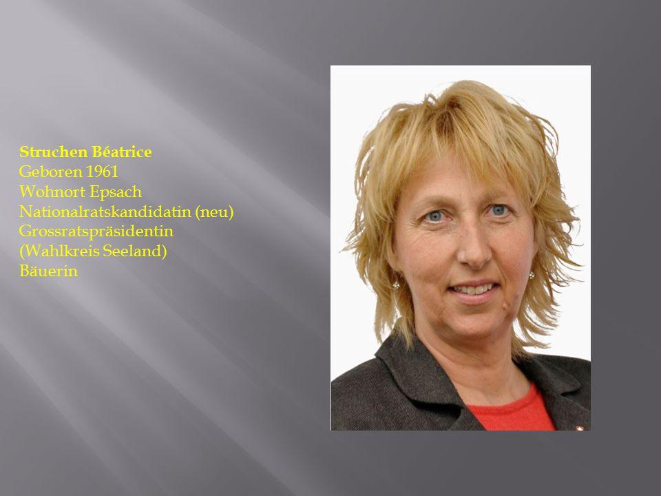 Struchen Béatrice Geboren 1961. Wohnort Epsach. Nationalratskandidatin (neu) Grossratspräsidentin.