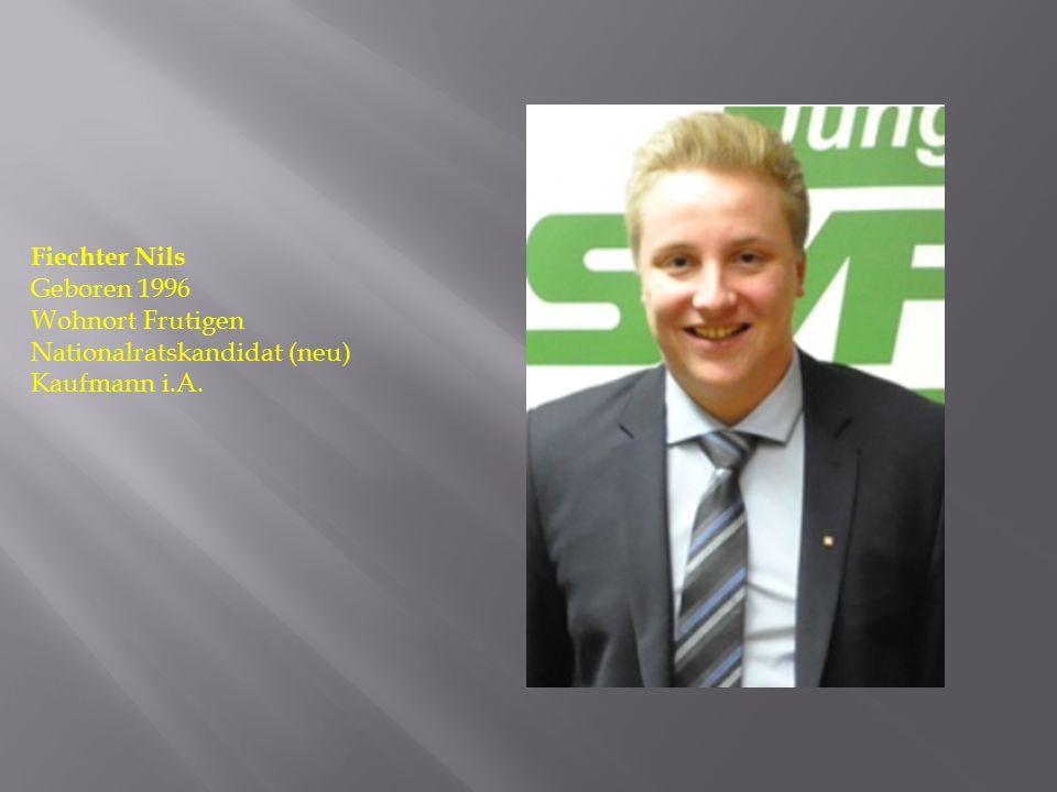 Fiechter Nils Geboren 1996 Wohnort Frutigen Nationalratskandidat (neu) Kaufmann i.A.