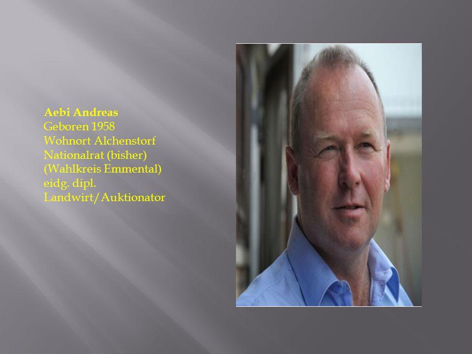 Aebi Andreas Geboren 1958. Wohnort Alchenstorf.