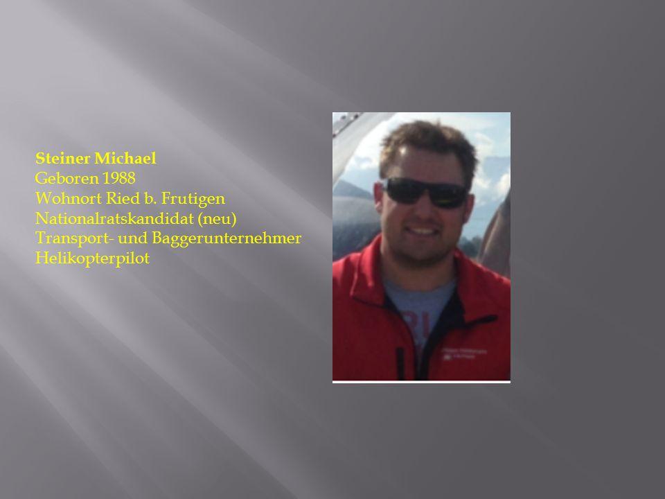 Steiner Michael Geboren 1988. Wohnort Ried b. Frutigen. Nationalratskandidat (neu) Transport- und Baggerunternehmer.