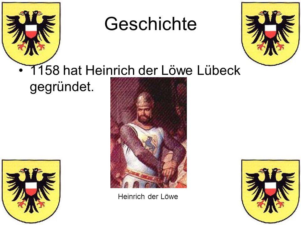Geschichte 1158 hat Heinrich der Löwe Lübeck gegründet.