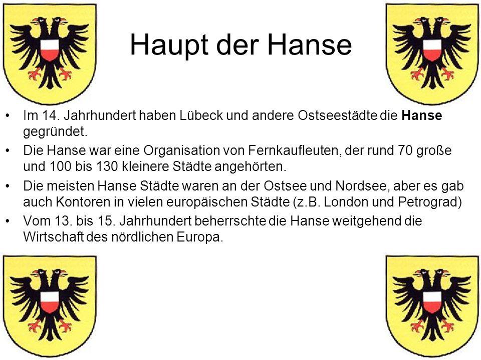 Haupt der Hanse Im 14. Jahrhundert haben Lübeck und andere Ostseestädte die Hanse gegründet.