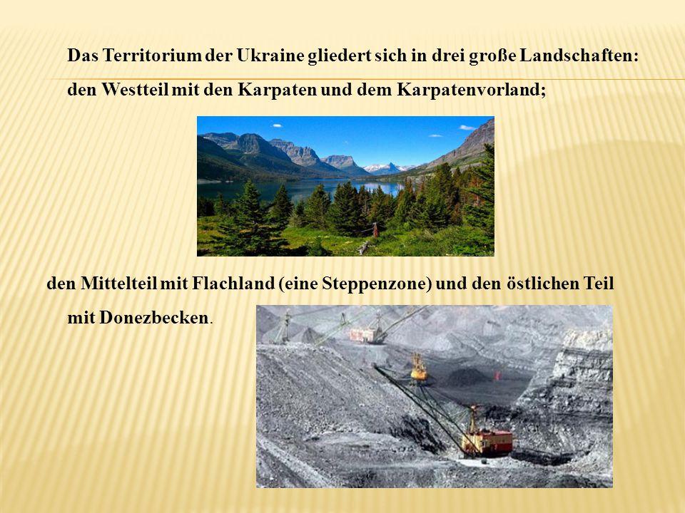 Das Territorium der Ukraine gliedert sich in drei große Landschaften: den Westteil mit den Karpaten und dem Karpatenvorland;