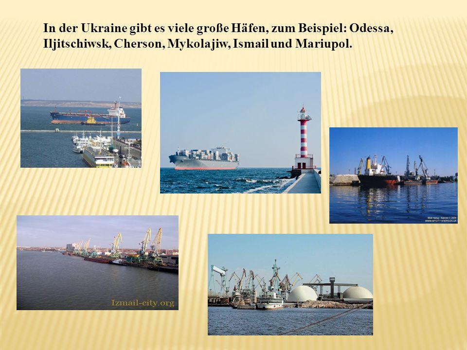 In der Ukraine gibt es viele große Häfen, zum Beispiel: Odessa, Iljitschiwsk, Cherson, Mykolajiw, Ismail und Mariupol.